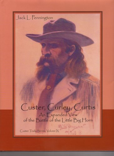 9780912783406: Custer, Curley, Curtis: An Expanded View of the Battle of the Little Big Horn