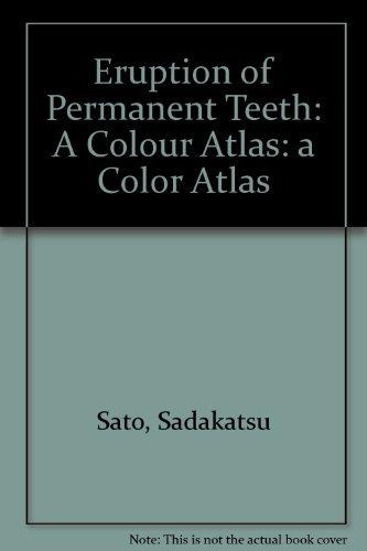 Eruption of Permanent Teeth: A Color Atlas: Sato, Sadakatsu, Parsons, Patricia A.