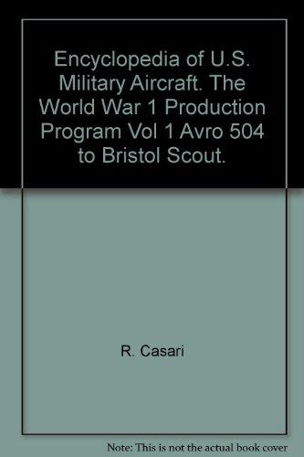 Encyclopedia of US Military Aircraft the World War I Production Program Volume 1 Avro 504 to ...