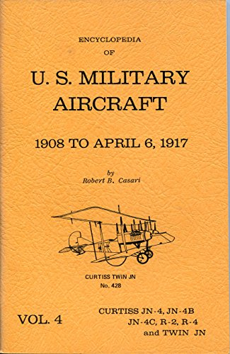 Encyclopedia of US Military Aircraft Volume 4: 1908 to April 6 1917 - (Curtis ) JN-4 JN-4B JN-4C R-...