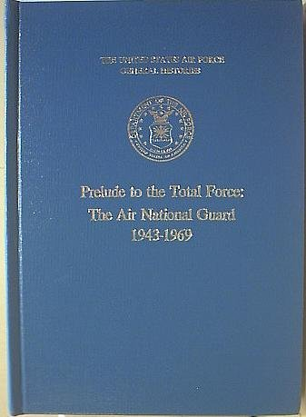 Prelude to the Total Force: The Air National Guard, 1943-1969