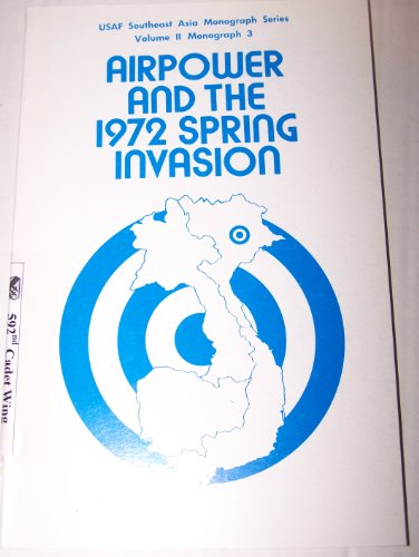 Airpower and the 1972 Spring Invasion: USAF Southeast Asia Monograph Series, Vol. II, Monograph 3