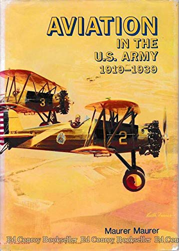 Aviation in the U.S. Army: 1919-1939: Maurer, Maurer