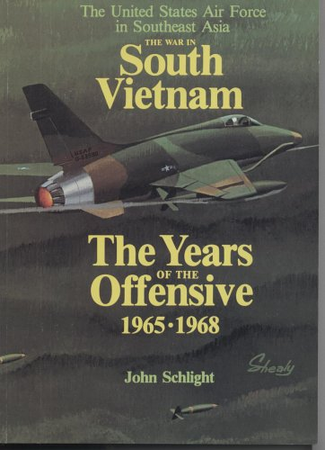 9780912799513: The War in South Vietnam: The Years of the Offensive, 1965-1968 (The United States Air Force in Southeast Asia)