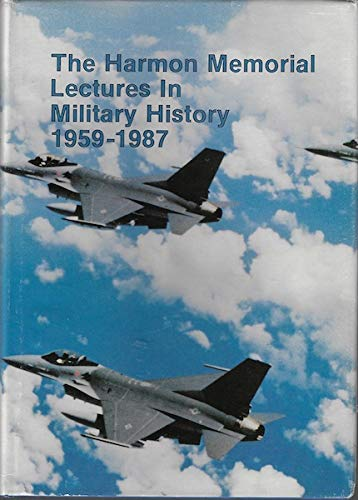 The Harmon Memorial Lectures in Military History, 1959-1987: Borowski, Harry R., ed