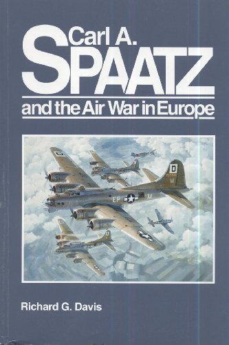 Carl A. Spaatz and the Air War in Europe: Davis, Richard G.