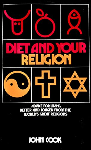 DIET AND YOUR RELIGION Advice for Living better and Longer from the World's Great Religions