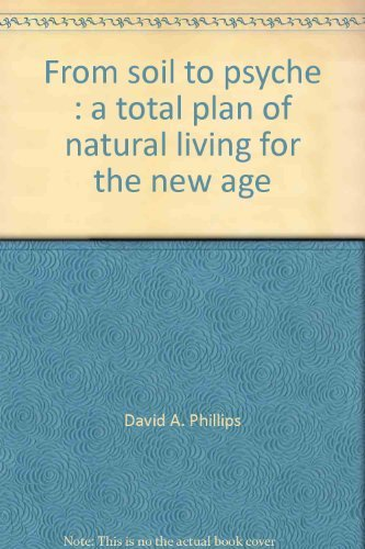 9780912800431: From Soil to Psyche: A Total Plan of Natural Living for the New Age