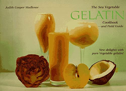 THE SEA VEGETABLE GELATINE COOKBOOK - AND: Madlener, Judith Cooper