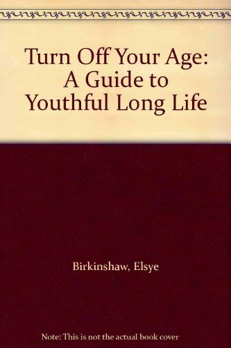 9780912800776: Turn Off Your Age: A Guide to Youthful Long Life