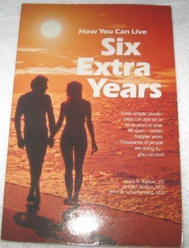 Six Extra Years: Health and Longevity Secrets: Walton, Lewis R.
