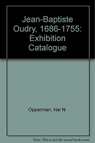 Jean-Baptiste Oudry, 1686 to 1755: Hal N. Opperman