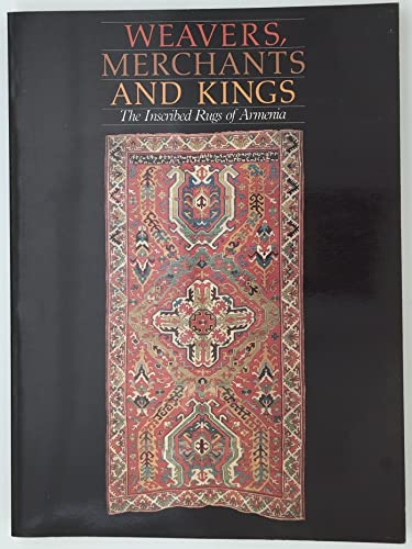 9780912804170: Weavers, Merchants, and Kings: The Inscribed Rugs of Armenia