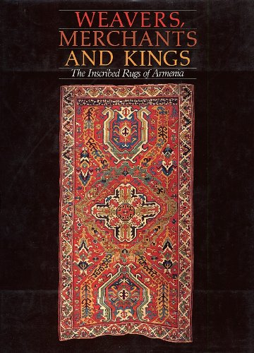 9780912804187: Weavers, Merchants, and Kings: The Inscribed Rugs of Armenia