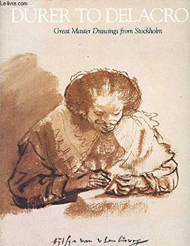 Durer to Delacroix: Great master drawings from Stockholm: Per Bjurstrom