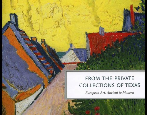 9780912804514: From the Private Collections of Texas: European Art, Ancient to Modern