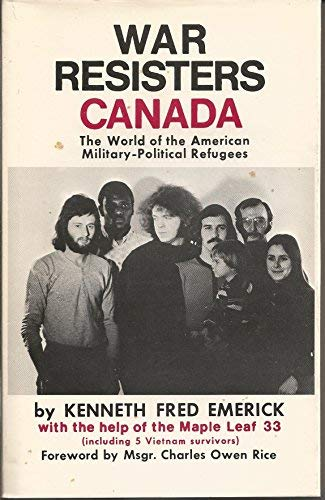 WAR RESISTERS CANADA;: THE WORLD OF THE AMERICAN MILITARY-POLITICAL REFUGEES: Kenneth Fred Emerick