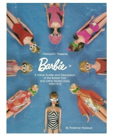 9780912823003: Theriault's Presents Barbie: A Value Guide and Description of the Barbie Doll and Other Mattel Dolls 1959-1976