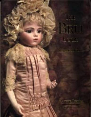 9780912823072: The Bru Book A History and Study of the Dolls of Leon Casimir Bru and his Successors