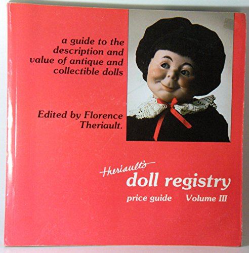 Doll Registry : A Guide to the Description and Value of Antique and Collectible Dolls Vol 3