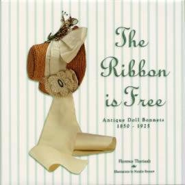 The Ribbon is Free: Antique Doll Bonnets 1850 - 1925: Florence Theriault
