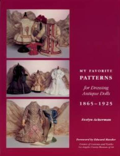 9780912823348: My Favorite Patterns for Dressing Antique Dolls: 1865-1925