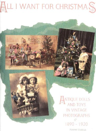 9780912823362: All I Want For Christmas: Antique Dolls and Toys in Vintage Photographs 1890-1920