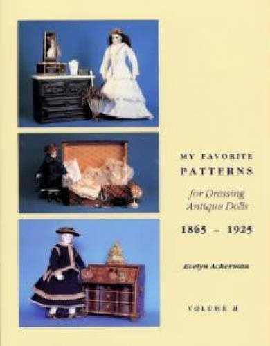 9780912823478: My Favorite Patterns for Dressing Antique Dolls: 1865-1925