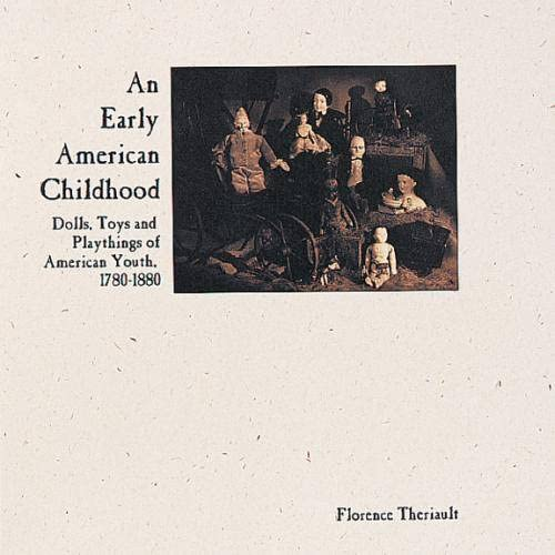 9780912823522: An Early American Childhood: Dolls, Toys and Playthings of American Youth, 1780-1880 (Auction Catalogue)