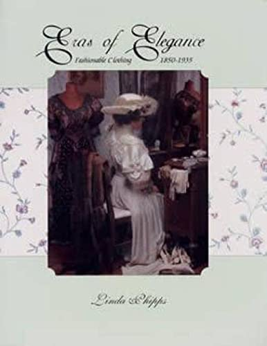 9780912823546: Eras of Elegance : Fashionable Clothing 1850-1935 (The Anna Lee Shetler Collection)