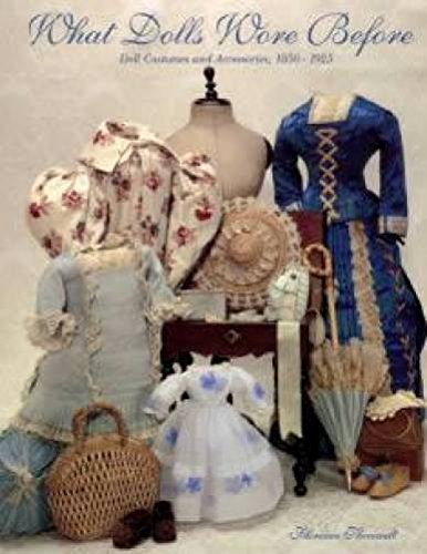 9780912823706: What Dolls Wore Before: Doll Costumes and Accessories, 1850-1925