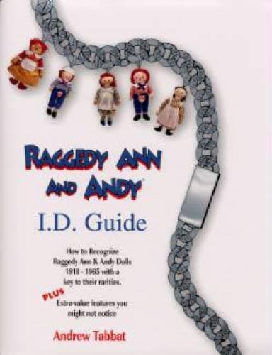 9780912823720: Raggedy Ann and Andy I.D. guide: How to recognize Raggedy Ann & Andy dolls 1918-1965, with a key to their rarities : plus extra -value features you might not notice