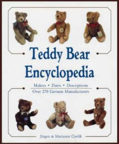 9780912823782: Teddy Bear Encyclopedia : Makers, Dates, Descriptions, Over 270 German Manufacturers