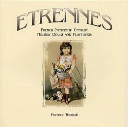 Etrennes French Ninteenth Century Holiday Dolls and Playthings: Theriault, Florence