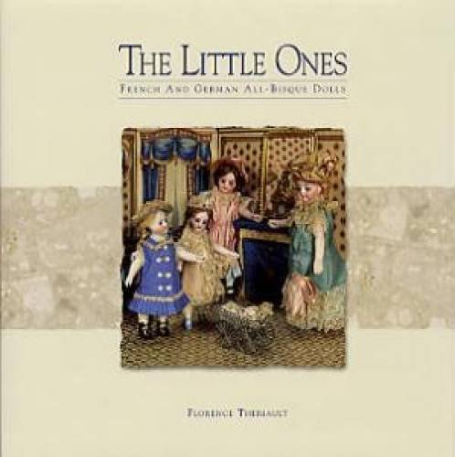 The Little Ones, French and German All-Bisque Dolls: Florence Theriault