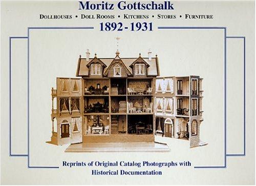 MORITZ GOTTSCHALK. Dollhouses; Doll Rooms; Kitchens; Stores; Furniture - 1892-1931. Documentation ...