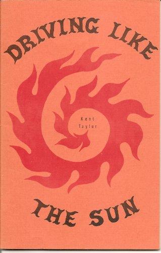 Driving Like the Sun (Chapbook Series , No 6): Kent Taylor