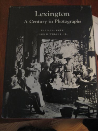 LEXINGTON: A CENTURY IN PHOTOGRAPHS (SIGNED): Kerr, Bettie L. and Wright, John D.