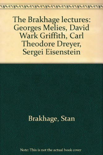 The Brakhage Lectures: Georges Melies, David Wark Griffith, Carl Theodore Dreyer, Sergei Eisenstein...