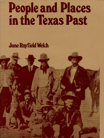 People and Places in the Texas Past: Welch, June Rayfield (AUTOGRAPHED)