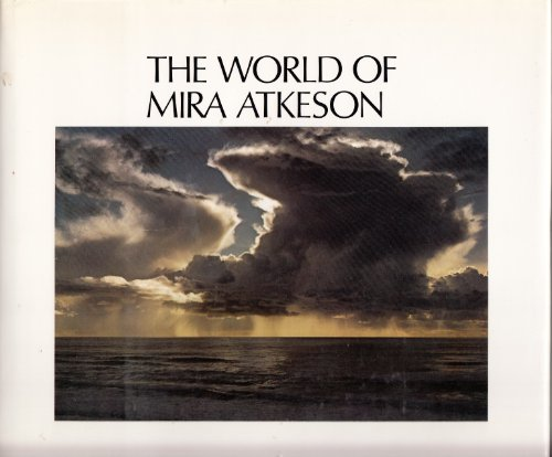 The World of Mira Atkeson [signed by Ray Atkeson]: Atkeson, Mira (photography); O'Conner, Luella (...