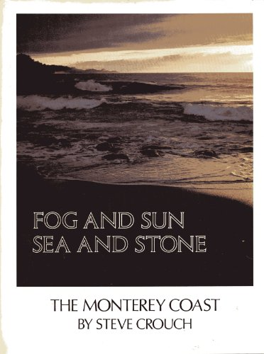 Fog and Sun, Sea and Stone Monterey Coast: Crouch, Steve