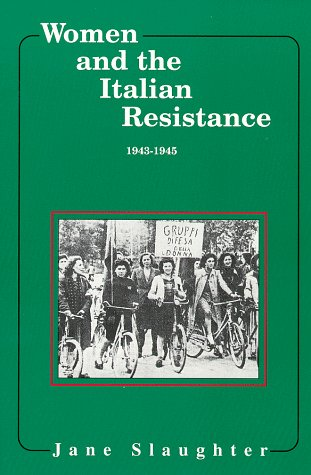 9780912869131: Women and the Italian Resistance: 1943-1945 (Women and Modern Revolution)
