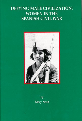 9780912869155: Defying Male Civilization: Women in the Spanish Civil War