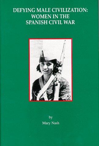 Defying Male Civilization: Women in the Spanish Civil War