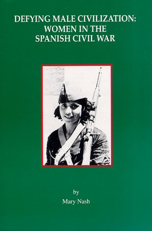 9780912869162: Defying Male Civilization: Women in the Spanish Civil War