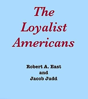 The Loyalist Americans; A Focus on Greater New York: EAST, Robert A. and Judd, Jacob, eds