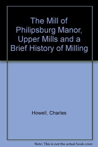 The Mill of Philipsburg Manor, Upper Mills: Howell, Charles