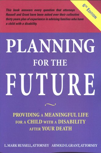Planning for the Future Providing a Meaningful Life for a Child with a Disability after Your Death:...