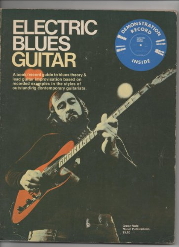 9780912910055: Electric blues guitar : a book/record guide to blues theory & lead guitar improvisation based on recorded examples in the styles of outstanding contemporary guitarists